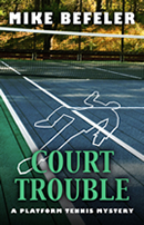 Court Trouble, A Platform Tennis Mystery by Mike Befeler