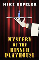 Mystery of the Dinner Playhouse by Mike Befeler